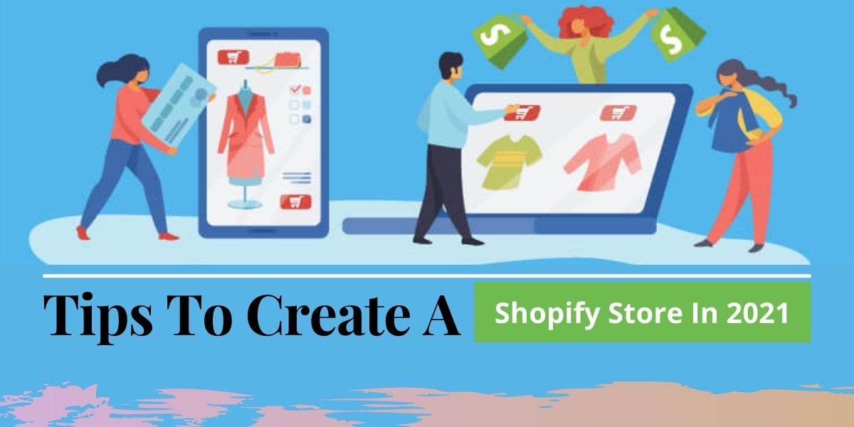 Tips To Create A Shopify Store In 2021